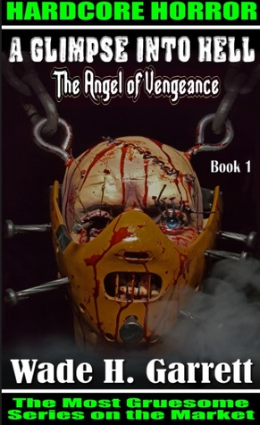 The Angel of Vengeance :  An Extreme Horror Novel  (A Glimpse into Hell, #1)