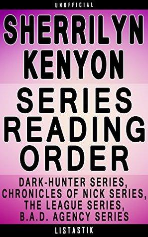 Sherrilyn Kenyon Series Reading Order: Series List - In Order: Dark-Hunter series, Were-Hunter series, Chronicles of Nick series, The League series, B.A.D. ... (Listastik Series Reading Order Book 32)