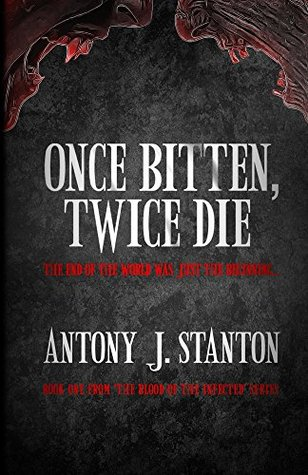 Once Bitten, Twice Die(The Blood of the Infected 1)