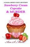 Strawberry Cream Cupcake & Murder (Dana Sweet #1)