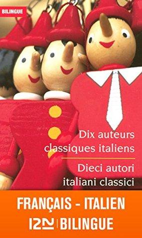 Bilingue français-italien : Dix auteurs classiques italiens - Dieci autori italiani classici
