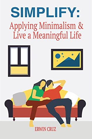 Simplify: Applying Minimalism & Live a Meaningful Life