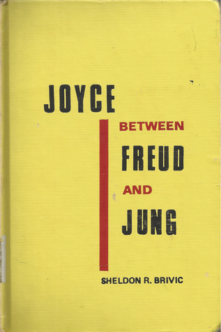 Joyce Between Freud and Jung by Sheldon R. Brivic
