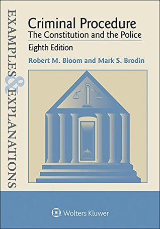 Examples & Explanations: Criminal Procedure: The Constitution and the Police