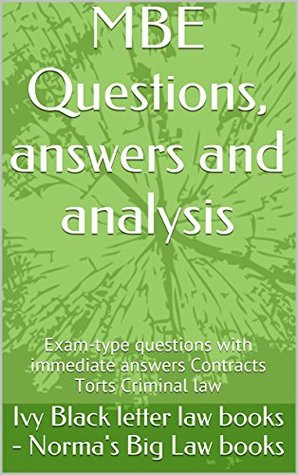 MBE Questions, answers and analysis (e-book): Exam-type questions with immediate answers Contracts Torts Criminal law