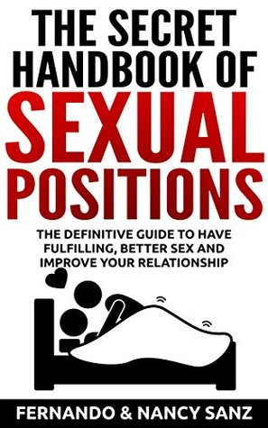 Sex positions: The top sex positions with images, the ultimate sex guide. (Sex Positions, Kamasutra, Sex Positions techniques, Sex positions in pictures, Sex Guide, Sex Positions Illustrated Book 1)