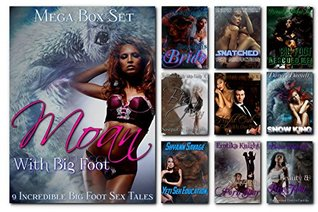 Moan With Bigfoot, Mega Collection: Box Set of 9 Bigfoot, Sasquatch, or Yeti Sex Tales, Paranormal Fantasy Erotica (Moan With Big Foot Book 3)