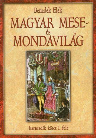 Magyar mese- és mondavilág by Elek Benedek