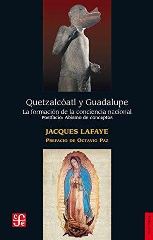 Quetzalcóatl y Guadalupe. La formación de la conciencia nacional en México. Abismo de conceptos. Identidad, nación, mexicano