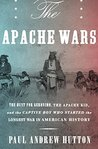 The Apache Wars: The Hunt for Geronimo, the Apache Kid, and the Captive Boy Who Started theLongest War in American History