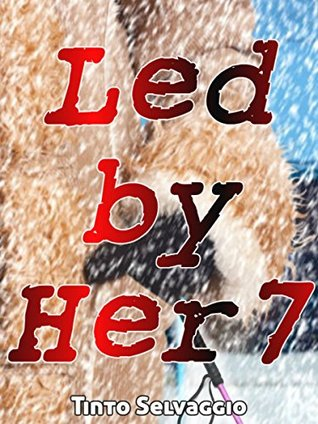 Led By Her 7: A Dominant Female, Submissive Male, Public Humiliation & Cuckolding Tale