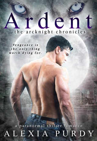 Ardent (The ArcKnight Chronicles #1) by Alexia Purdy
