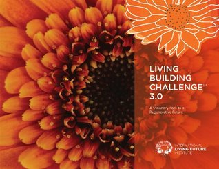 Living Building Challenge 3.0 by International Living Future...