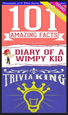 Diary of a Wimpy Kid - 101 Amazing Facts & Trivia King!: Fun Facts and Trivia Tidbits Quiz Game Books (GWhizBooks.com)