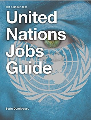 United Nations Jobs Guide: A guide to success on United Nations Careers Portals. Find your job, apply and be ready for assessments and interviews.
