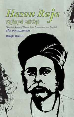 Hason Raja: Selected Songs of Hason Raja Translated into English (Bangla Bauls, #3)