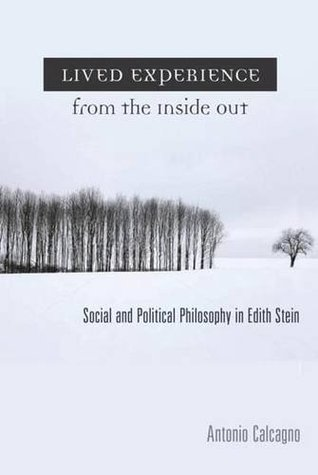 Lived Experience from the Inside Out: Social and Political Philosophy in Edith Stein