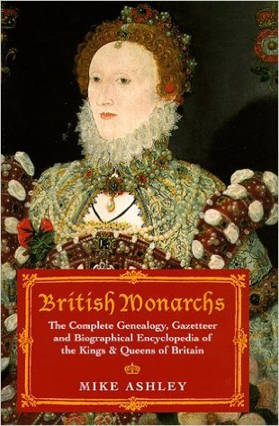 British Monarchs: The Complete Genealogy, Gazetteer, and Biographical Encyclopedia of the Kings & Queens of Britain