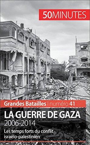 La guerre de Gaza: Les temps forts du conflit israélo-palestinien, de 2006 à 2014 (Grandes Batailles t. 41)