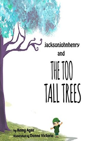 jacksonjohnhenry and the TOO TALL TREES: Imaginary Adventure Children's Rhyming Picture Book Ages 4-6 (Adventure Thru Imagination Books)