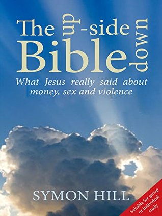 The Upside Down Bible: What Jesus really said about money, sex and violence
