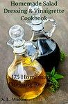 Homemade Salad Dressing & Vinaigrette Cookbook: 175 Homemade Dressing Recipes!
