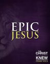Epic Jesus: The Christ You Never Knew