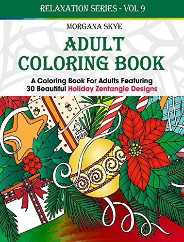 Adult Coloring Book: Coloring Book For Adults Featuring 30 Beautiful Holiday Zentangle Designs