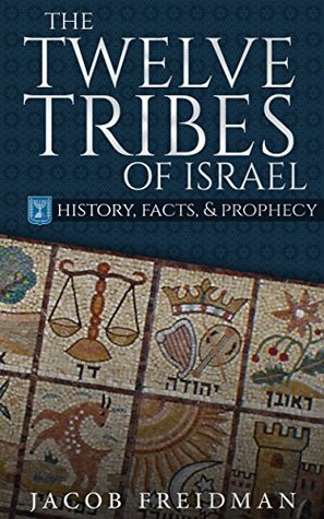 The Twelve Tribes of Israel: History, Facts, and Prophecy