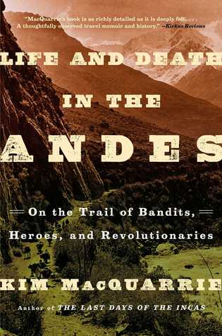 Life and Death in the Andes: On the Trail of Bandits, Heroes, and Revolutionaries