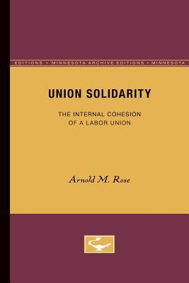 Union Solidarity: The Internal Cohesion of a Labor Union