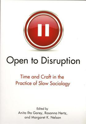 Open to Disruption: Time and Craft in the Practice of Slow Sociology