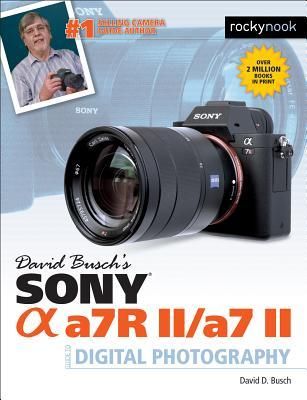 David Busch S Sony Alpha A7r II/A7 II Guide to Digital Photography