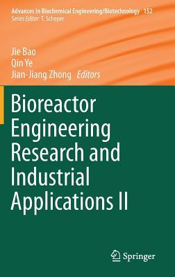 Advances in Biochemical Engineering/Biotechnology, Volume 152: Bioreactor Engineering Research and Industrial Applications II