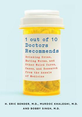 1 Out of 10 Doctors Recommends: Drinking Urine, Eating Worms, and Other Weird Cures, Cases, and Research from the Annals of Medicine