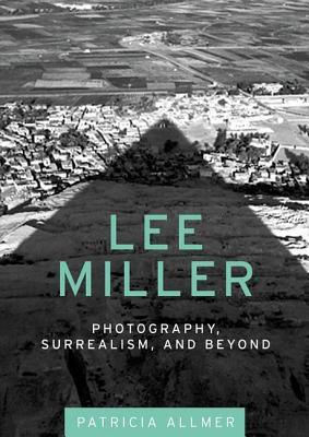 Lee Miller: Photography, Surrealism, and Beyond