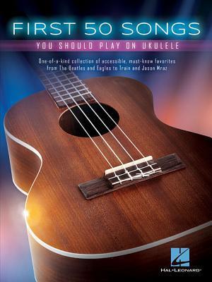 First 50 Songs You Should Play on Ukulele por Hal Leonard Publishing Company