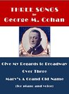 Three Songs by George M. Cohan: for Voice and Piano (Illustrated)