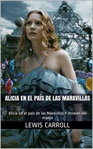 Alicia en el País de las Maravillas: Alicia en el país de las Maravillas Y Através del espejo