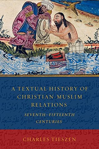 Textual History of Christian-Muslim Relations Seventh-Fifteenth Centuries