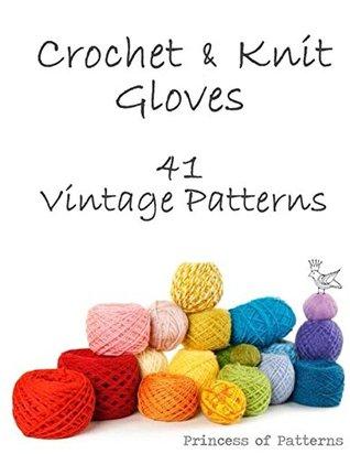 Crochet & Knit Gloves: 41 Vintage Patterns
