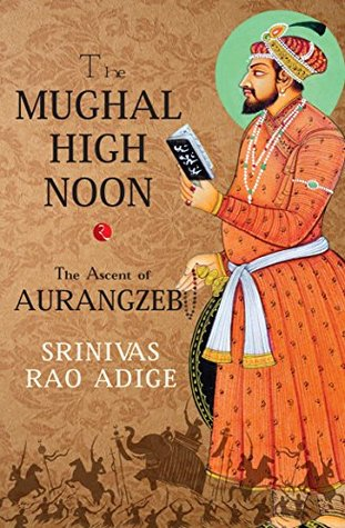 The Mughal High Noon: The Ascent of Aurangzeb