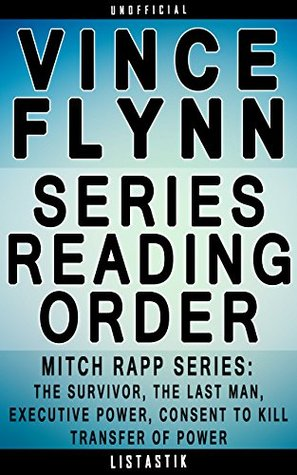 Vince Flynn Series Reading Order: Series List - In Order: Mitch Rapp series (Including the books The Survivor, The Last Man, Executive Power, Consent To ... (Listastik Series Reading Order Book 34)
