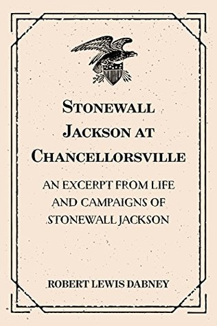 Stonewall Jackson at Chancellorsville: An Excerpt from Life and Campaigns of Stonewall Jackson