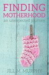 Finding Motherhood: An Unexpected Journey