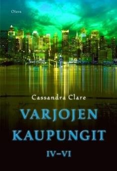 Varjojen kaupungit. Langenneiden enkelten kaupunki; Kadotettujen sielujen kaupunki; Taivaallisen tulen kaupunki (The Mortal Instruments, #4-6)