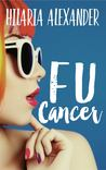 FU Cancer by Hilaria Alexander