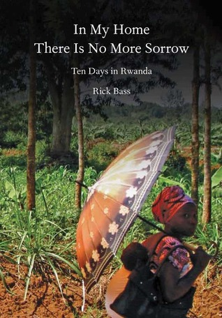 In My Home There Is No More Sorrow by Rick Bass