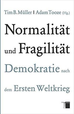 Normalität und Fragilität. Demokratie nach dem Ersten Weltkrieg