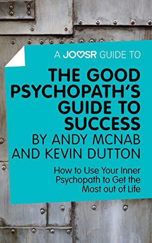 A Joosr Guide to... The Good Psychopath's Guide to Success by Andy McNab and Kevin Dutton: How to Use Your Inner Psychopath to Get the Most out of Life